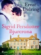 Sigrid Persdotter Bjurcrona ebook by Ernst Didring