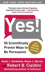 Yes! - 50 Scientifically Proven Ways to Be Persuasive ebook by Steve J. Martin,Noah J. Goldstein, Ph.D.,Robert Cialdini, Ph.D.