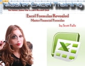 Excel Formulas Revealed - Master Financial formulas in Microsoft Excel ebook by Scott Falls