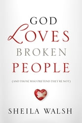 God Loves Broken People - And Those Who Pretend They're Not ebook by Sheila Walsh