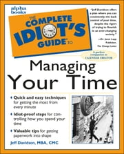 The Complete Idiot's Guide to Managing Your Time ebook by Jeff Davidson, MBA CMC