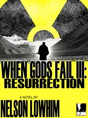 When Gods Fail III: Resurrection ebook by Nelson Lowhim