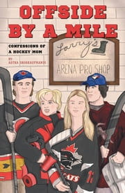 Offside by a Mile - Confessions of a Hockey Mom ebook by Astra Groskaufmanis