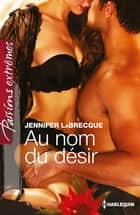 Au nom du désir ebook by Jennifer LaBrecque