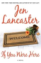 If You Were Here ebook by Jen Lancaster