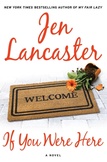 If You Were Here - A Novel ebook by Jen Lancaster