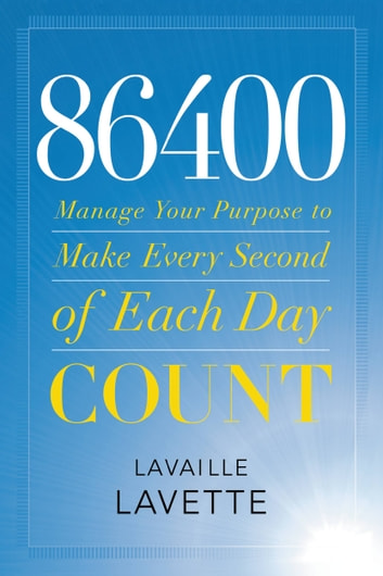 86400 - Manage Your Purpose to Make Every Second of Each Day Count ebook by Lavaille Lavette