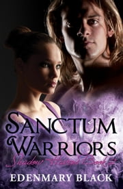 Sanctum Warriors: Shadow Havens Book 2 ebook by Edenmary Black