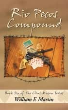 Rio Pecos Compound - Book Six of The Clint Mason Series ebook by William F. Martin
