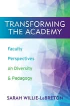 Transforming the Academy - Faculty Perspectives on Diversity and Pedagogy ebook by Sarah Willie-LeBreton, Michael D. Smith, Eve Tuck,...