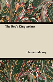 The Boy's King Arthur ebook by Thomas Malory,