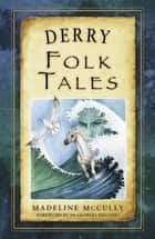 Derry Folk Tales ebook by Madeline McCully