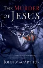 The Murder of Jesus ebook by