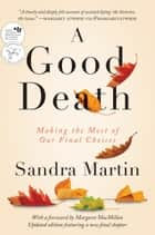 A Good Death - Making the Most of Our Final Choices ebook by Sandra Martin