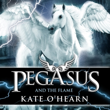 Pegasus and the Flame - Book 1 audiobook by Kate O'Hearn