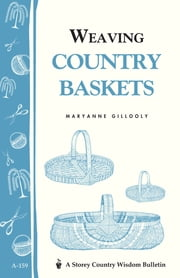Weaving Country Baskets - Storey Country Wisdom Bulletin A-159 ebook by Maryanne Gillooly