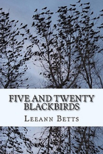 Five and Twenty Blackbirds ebook by Leeann Betts