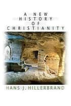 A New History of Christianity ebook by Hans J. Hillerbrand