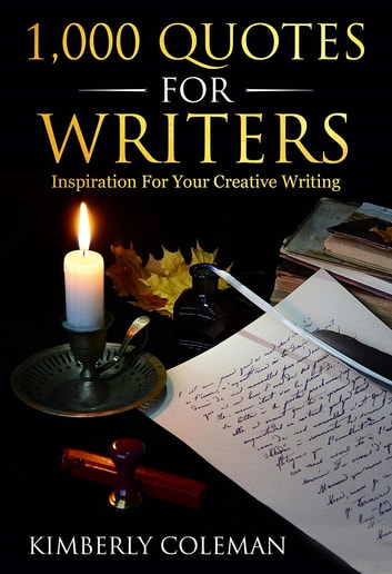 1,000 Quotes For Writers - ...inspiration for your creative writing ebook by Kimberly Coleman
