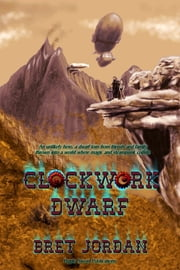 Clockwork Dwarf ebook by Bret Jordan