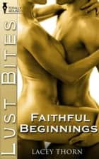Faithful Beginnings ebook by Lacey Thorn