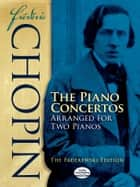 Frédéric Chopin: The Piano Concertos Arranged for Two Pianos - The Joseffy Edition ebook by Frédéric Chopin