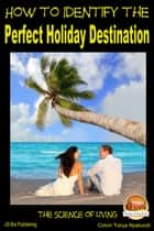 How to Identify the Perfect Holiday Destination ebook by Colvin Tonya Nyakundi