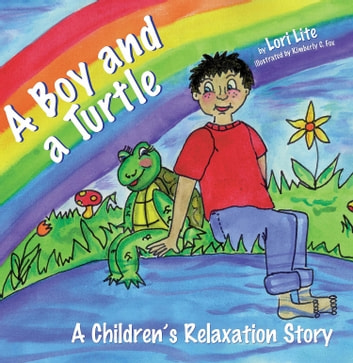 A Boy and a Turtle: A Children's Relaxation Story to improve sleep, manage stress, anxiety, anger. ebook by Lori Lite