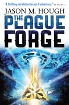 The Plague Forge ebook by Jason M. Hough
