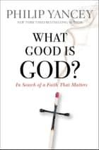 What Good Is God? ebook by Philip Yancey