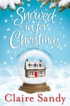 Snowed in for Christmas ebook by Claire Sandy