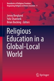 Religious Education in a Global-Local World ebook by Jenny Berglund,Yafa Shanneik,Brian Bocking
