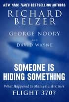 Someone Is Hiding Something - What Happened to Malaysia Airlines Flight 370? ebook by Richard Belzer, George Noory, David Wayne