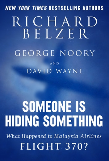 Someone Is Hiding Something - What Happened to Malaysia Airlines Flight 370? ebook by Richard Belzer,George Noory,David Wayne
