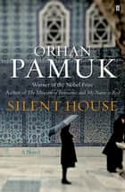 Silent House ebook by Orhan Pamuk, Robert Finn