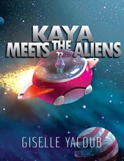 Kaya Meets the Aliens ebook by Giselle Yacoub