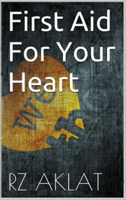 First Aid For Your Heart ebook by RZ Aklat