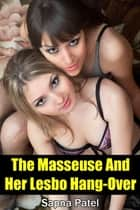 The Masseuse and Her Lesbo Hang-Over ebook by Sapna Patel