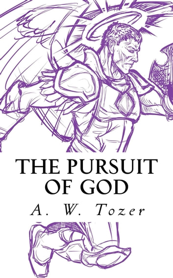The Pursuit of God eBook by A. W. Tozer,CrossReach Publications