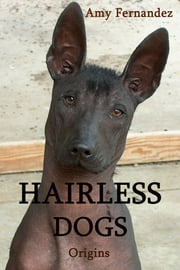 Hairless Dogs: Origins ebook by Amy Fernandez