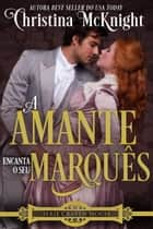 A Amante Encanta o seu Marquês ebook by Christina McKnight