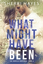 What Might Have Been - Daniels Brothers, #4 ebook by Sherri Hayes