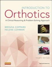 Introduction to Orthotics - Elsevier on VitalSource - A Clinical Reasoning and Problem-Solving Approach ebook by Brenda M. Coppard,Helene Lohman