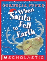 When Santa Fell To Earth ebook by Cornelia Funke
