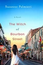 The Witch of Bourbon Street - A Novel ebook by Suzanne Palmieri