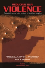 Reducing Gun Violence - Results from an Intervention in East Los Angeles ebook by George Tita,K. Jack Riley,Greg Ridgeway,Clifford A. Grammich,Allan Abrahamse