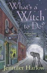 What's a Witch to Do? ebook by Jennifer Harlow