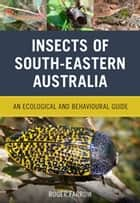 Insects of South-Eastern Australia ebook by Roger Farrow