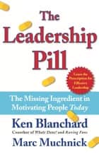 The Leadership Pill ebook by Kenneth Blanchard, Ph.D.,Ph.D. Marc Muchnick, Ph.D.