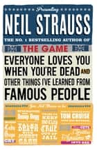 Everyone Loves You When You're Dead - (And Other Things I Learned From Famous People) ebook by Neil Strauss